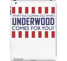 What you gonna do when Frank Underwood comes for you? iPad Case/Skin