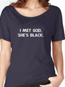 I Met God and She's Black Women's Relaxed Fit T-Shirt