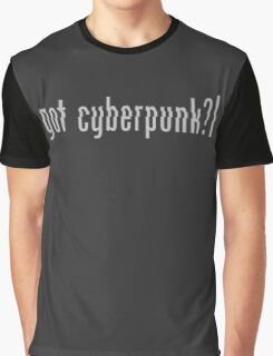 GOT CYBERPUNK? Graphic T-Shirt