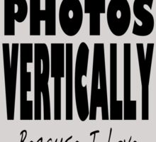 I Take Photos Vertically, Because I Love Vertical Smiles! Sticker