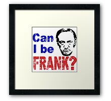 CAN I BE FRANK?  Framed Print