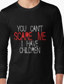 You Can't Scare Me! Long Sleeve T-Shirt