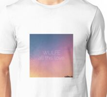 WULFE - 'all this love': merchandise Unisex T-Shirt