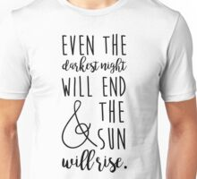 even the darkest night will end and the sun will rise Unisex T-Shirt