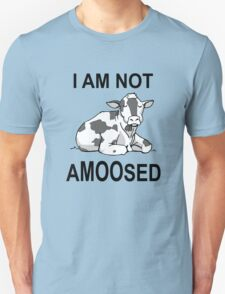 I Am Not Amoosed T-Shirt