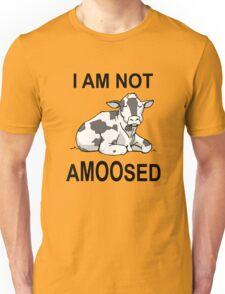 I Am Not Amoosed Unisex T-Shirt