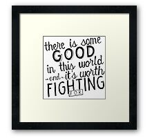 There's good in this world Framed Print