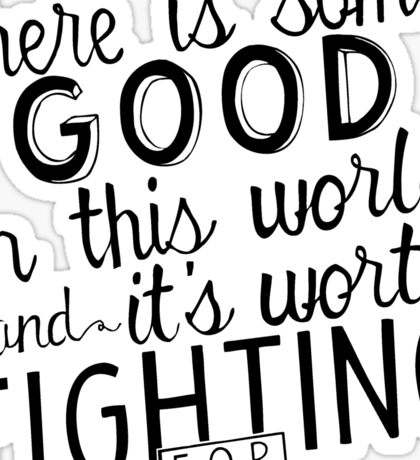 There's good in this world Sticker