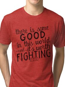There's good in this world Tri-blend T-Shirt