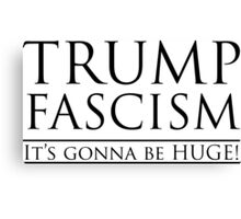Trump Fascism: It's gonna be HUGE! Canvas Print