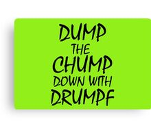Dump The Chump Down With Drumpf Canvas Print
