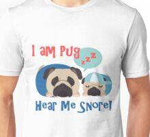 I am Pug, Hear Me Snore 2 Unisex T-Shirt