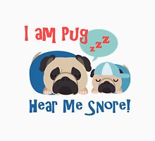 I am Pug, Hear Me Snore 2 Unisex T-Shirt