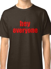 hey everyone Classic T-Shirt