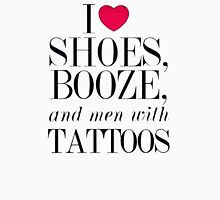i love shoes booz and men with tattoos Unisex T-Shirt