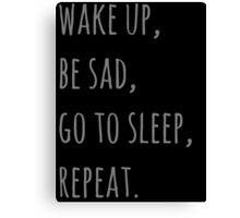 wake up, be sad, go to sleep, reapet Canvas Print