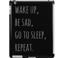 wake up, be sad, go to sleep, reapet iPad Case/Skin