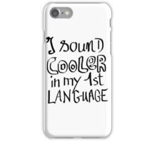 I Sound Cooler In My First Language iPhone Case/Skin