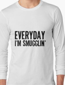 Everyday I'm Smugglin' Long Sleeve T-Shirt