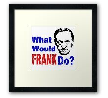WHAT WOULD FRANK DO? Framed Print