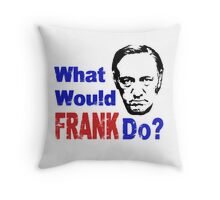 WHAT WOULD FRANK DO? Throw Pillow