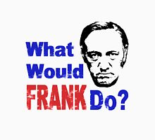 WHAT WOULD FRANK DO? Unisex T-Shirt