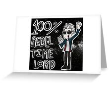 100% Rebel Time Lord... Greeting Card