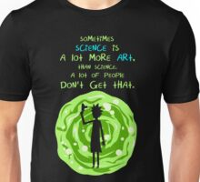 Sometimes science is a lot more art, than science. A lot of people don't get that. Unisex T-Shirt