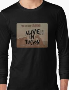 Alive in Tucson - road sign Long Sleeve T-Shirt