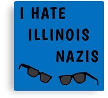 "Blues Borthers: ""I Hate Illinois Nazis"" Canvas Print"