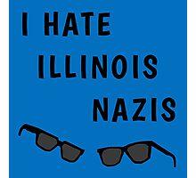 "Blues Borthers: ""I Hate Illinois Nazis"" Photographic Print"