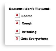 Reasons I Don't Like Sand Canvas Print