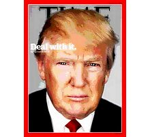 Donald Trump Says You Better Deal With It! Photographic Print