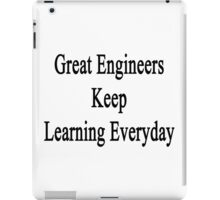 Great Engineers Keep Learning Everyday  iPad Case/Skin