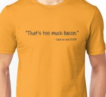 much bacon Unisex T-Shirt