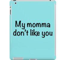 My momma don't like you iPad Case/Skin