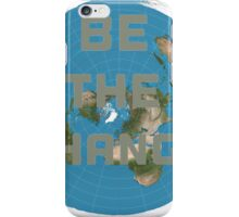 Flat earth be the change iPhone Case/Skin
