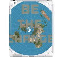 Flat earth be the change iPad Case/Skin