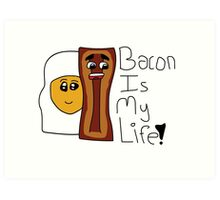 Bacon Is My Life! Art Print