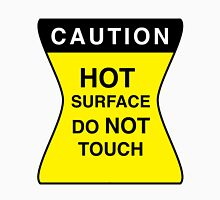 CAUTION HOT SURFACE DO NOT TOUCH Unisex T-Shirt