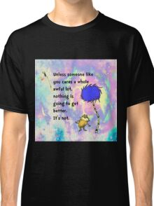 Lorax Quote Unless Someone Like You Classic T-Shirt
