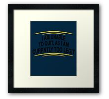 i am unable to quit, as i am currently too legit BLACK Framed Print