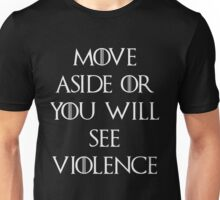 Move aside or see violence Game of thrones Unisex T-Shirt