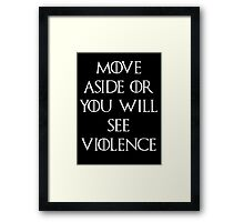 Move aside or see violence Game of thrones Framed Print