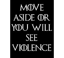 Move aside or see violence Game of thrones Photographic Print