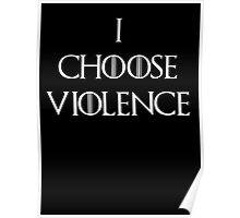 I choose Violence Game of thrones Poster
