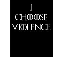 I choose Violence Game of thrones Photographic Print