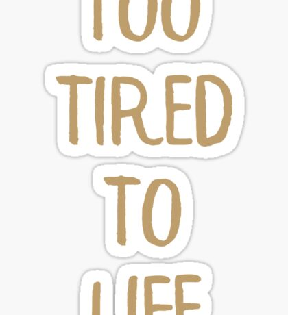 Too Tired To Life Sticker