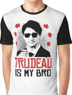 Trudeau is my Bro Graphic T-Shirt