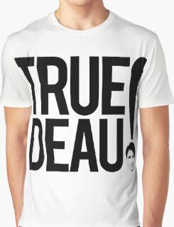 True Deau! Graphic T-Shirt